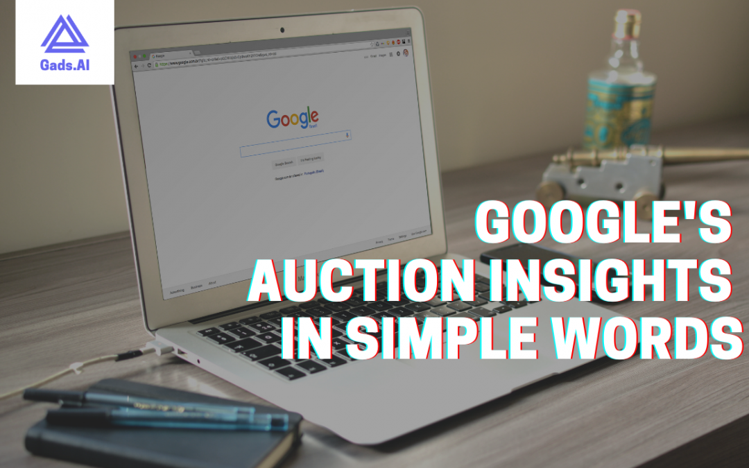 Google's auction insights in simple words